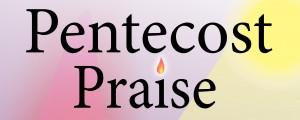 Pentecost Praise 1